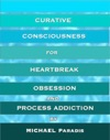 Curative Consciousness For Heartbreak Obsession And Process Addiction
