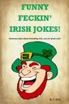 Funny Feckin Irish Jokes Humorous Jokes About Everything Irishsure Tis Great Craic