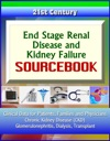 21st Century End Stage Renal Disease And Kidney Failure Sourcebook Clinical Data For Patients Families And Physicians - Chronic Kidney Disease CKD Glomerulonephritis Dialysis Transplant