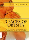 3 Faces Of Obesity Sex Drugs And Politics In The Age Of Mass Laziness