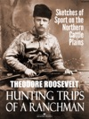Hunting Trips Of A Ranchman Sketches Of Sport On The Northern Cattle Plains