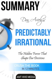 DAN ARIELYS PREDICTABLY IRRATIONAL, REVISED AND EXPANDED EDITION: THE HIDDEN FORCES THAT SHAPE OUR DECISIONS