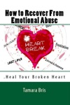 How To Recover From Emotional Abuse Heal Your Broken Heart
