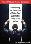 You Got The Job Resume Companion-Overcoming The Perception Of Being Over Qualified In Todays Job Market