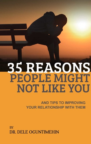 35 Reasons People Might Not Like You And Tips To Improving Your Relationship With Them