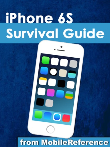 iPhone 6S Survival Guide: Step-by-Step User Guide for the iPhone 6S, iPhone 6S Plus, and iOS 9: From Getting Started to Advanced Tips and Tricks