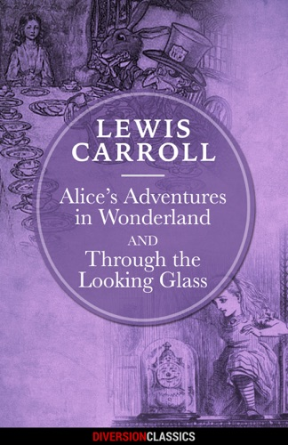 Alices Adventures in Wonderland  Through the Looking-Glass Diversion Illustrated Classics