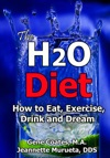 The H2O Diet Book How To Eat Exercise Drink And Dream