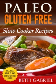 Paleo Gluten Free, Slow Cooker Recipes - Beth Gabriel Book