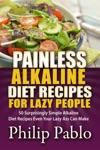 Painless Alkaline Diet Recipes For Lazy People 50 Surprisingly Simple Alkaline Diet Recipes Even Your Lazy Ass Can Make