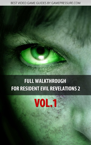 Full Walkthrough for Resident Evil Revelations 2 Vol1