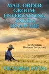 Mail Order Groom Entertaining Angels Unaware A Christian Western Romance