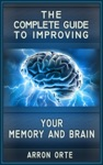 The Complete Guide To Improving Your Memory And Brain