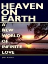 Heaven On Earth A New World Of Infinite Love