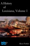 A History Of Louisiana Volume 1