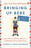 Bringing Up Bébé - Pamela Druckerman Cover Art