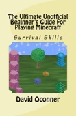 The Ultimate Unofficial Beginner's Guide For Playing Minecraft