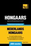 Thematische Woordenschat Nederlands-Hongaars 3000 Woorden