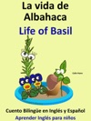 La Vida De Albahaca Life Of Basil Cuento Bilinge En Ingls Y Espaol Coleccion Aprender Ingls