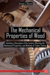The Mechanical Properties Of Wood  Including A Discussion Of The Factors Affecting The Mechanical Properties And Methods Of Timber Testing