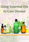 Using Essential Oils To Cure Disease