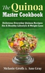 The Quinoa Master Cookbook Delicious Everyday Quinoa Recipes For A Healthy Lifestyle  Weight Loss