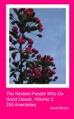 The Kindest People Who Do Good Deeds, Volume 3: 250 Anecdotes