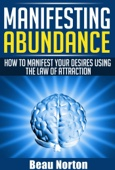 Similar eBook: Manifesting Abundance: How to Manifest Your Desires Using the Law of Attraction