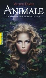 ANIMALE (TOME 1) - LA MALéDICTION DE BOUCLE DOR
