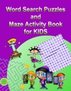 Word Search Puzzles And Maze Activity Book For Kids