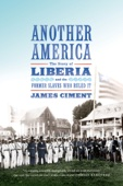 Another America: The Story of Liberia and the Former Slaves Who Ruled It - James Ciment Cover Art