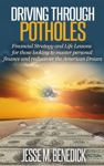 Driving Through Potholes Financial Strategy And Life Lessons For Those Looking To Master Personal Finance And Rediscover The American Dream