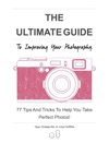 The Ultimate Guide To Improving Your Photography 77 Tips And Tricks To Help You Take Perfect Photos