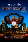 Rise Of The Iron Eagle The Iron Eagle Series Book One