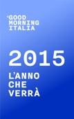 Good Morning Italia: 2015 L'anno che verrà