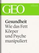 Gesundheit: Wie das Fett Körper und Psyche manipuliert (GEO eBook Single)