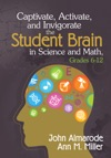 Captivate Activate And Invigorate The Student Brain In Science And Math Grades 6-12