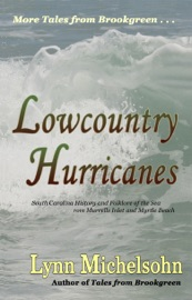 LOWCOUNTRY HURRICANES: SOUTH CAROLINA HISTORY AND FOLKLORE OF THE SEA FROM MURRELLS INLET AND MYRTLE BEACH