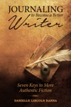 Journaling To Become A Better Writer Seven Keys To More Authentic Fiction