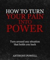 How To Turn Your Pain Into Power