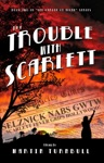 The Trouble With Scarlett A Novel Of Golden-Era Hollywood