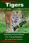 Tigers For Kids Amazing Animal Books For Young Readers