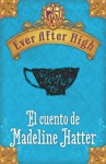 Ever After High El Cuento De Madeleine Hatter