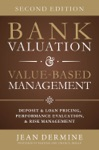 Bank Valuation And Value Based Management Deposit And Loan Pricing Performance Evaluation And Risk 2nd Edition