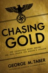 Chasing Gold The Incredible Story Of How The Nazis Stole Europes Bullion
