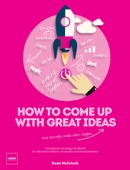 How to Come Up with Great Ideas and Actually Make Them Happen