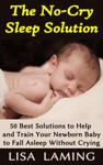 The No-Cry Sleep Solution 50 Best Solutions To Help And Train Your Newborn Baby To Fall Asleep Without Crying