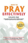How To Pray Effectively Volume One Understanding The Rules Of Prayer For Different Situations And How To Apply Them For Your Desired Outcome