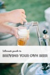 Ultimate Guide To Brewing Your Own Beer