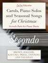 Carols Piano Solos And Seasonal Songs For Christmas - Secondo Parts